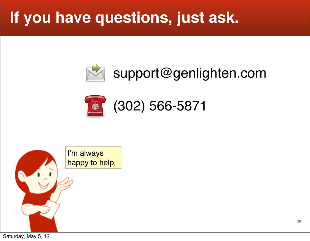 26 If you have questions, just ask. support@gen...