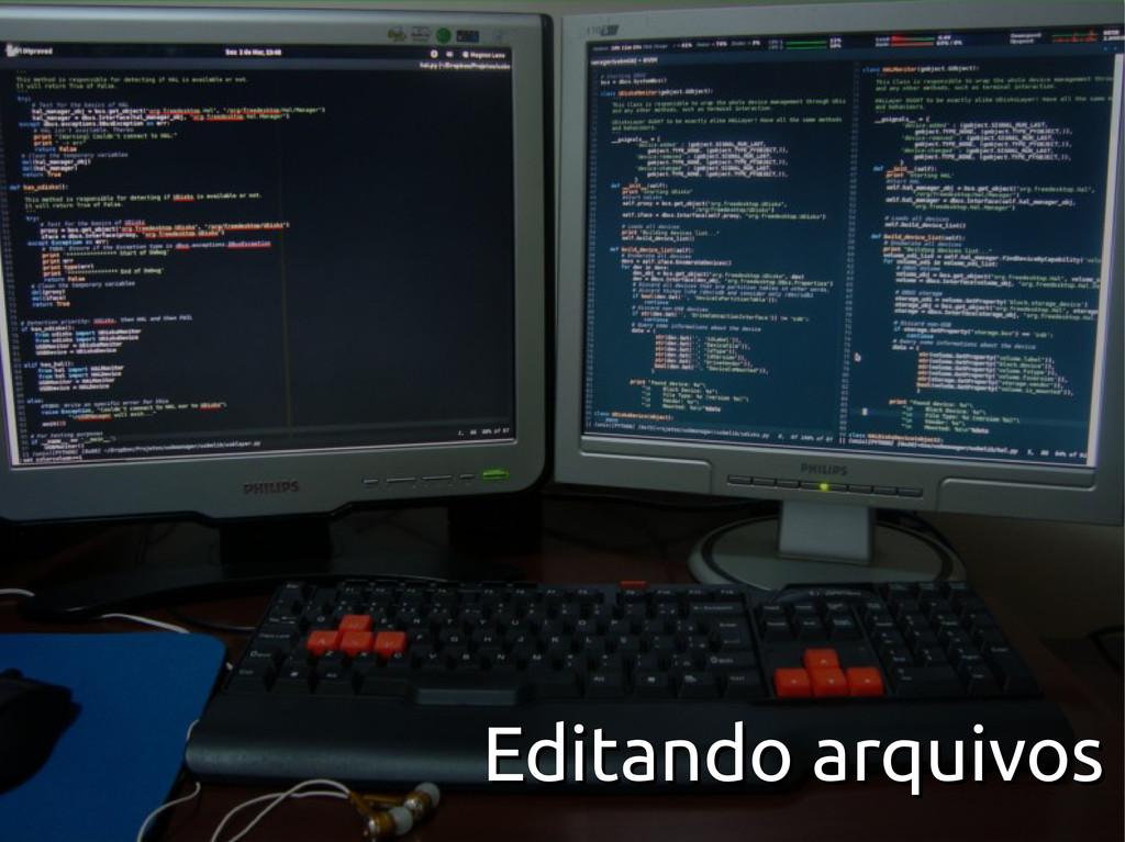 Editando arquivos Editando arquivos