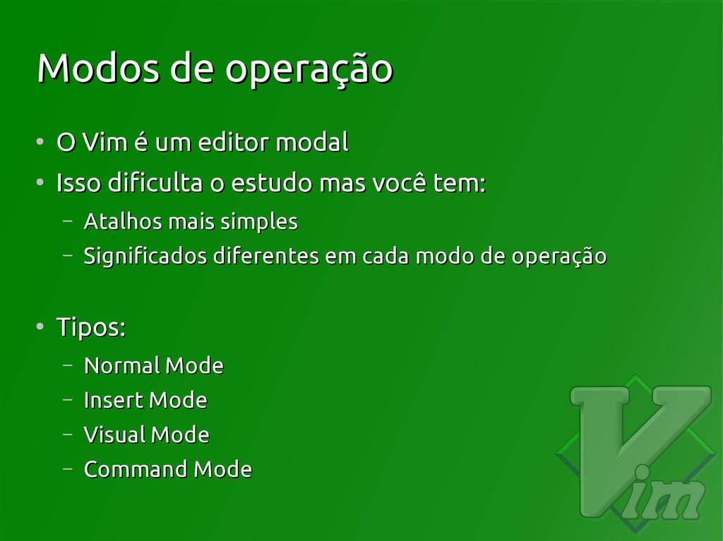 Modos de operação Modos de operação ● O Vim é u...