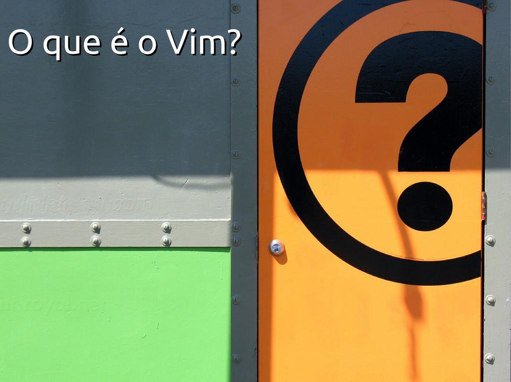 O que é o Vim? O que é o Vim?