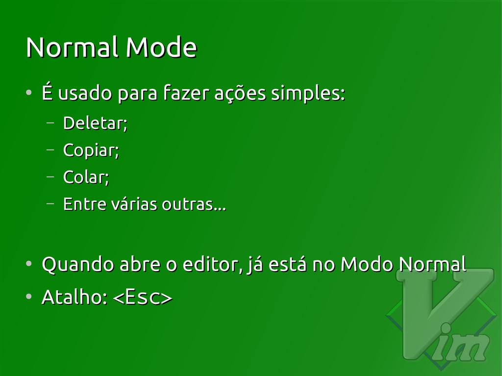 Normal Mode Normal Mode ● É usado para fazer aç...