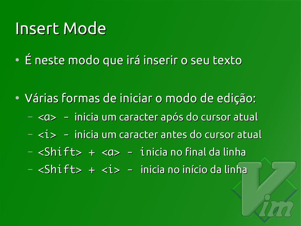 Insert Mode Insert Mode ● É neste modo que irá ...