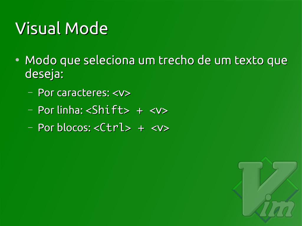 Visual Mode Visual Mode ● Modo que seleciona um...