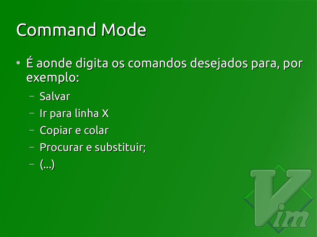 Command Mode Command Mode ● É aonde digita os c...