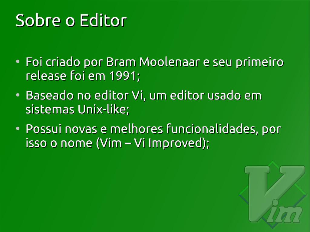 Sobre o Editor Sobre o Editor ● Foi criado por ...
