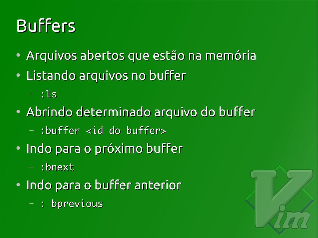 Buffers Buffers ● Arquivos abertos que estão na...