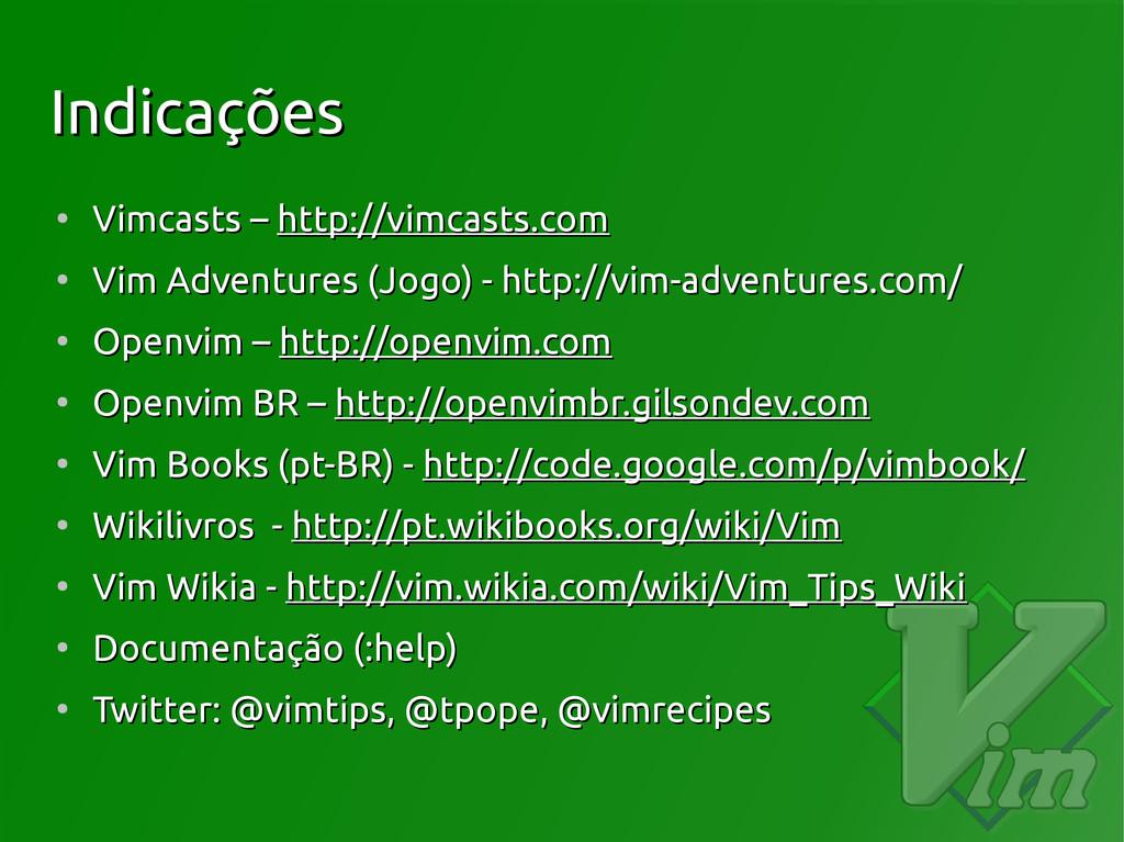 Indicações Indicações ● Vimcasts – Vimcasts – h...