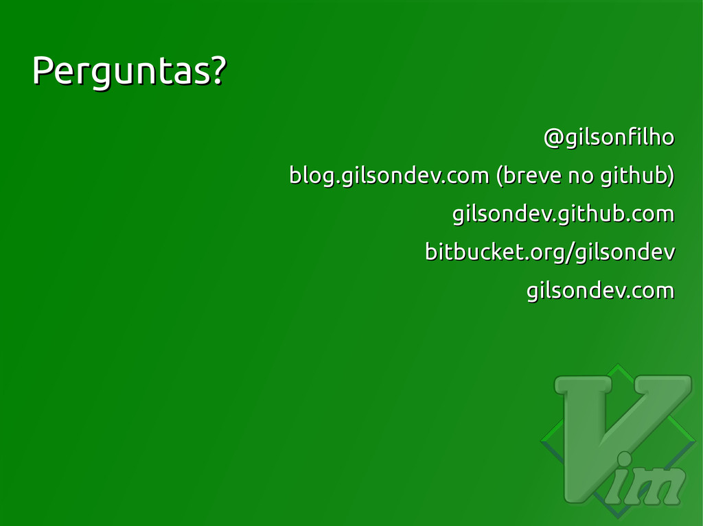 Perguntas? Perguntas? @gilsonfilho @gilsonfilho...