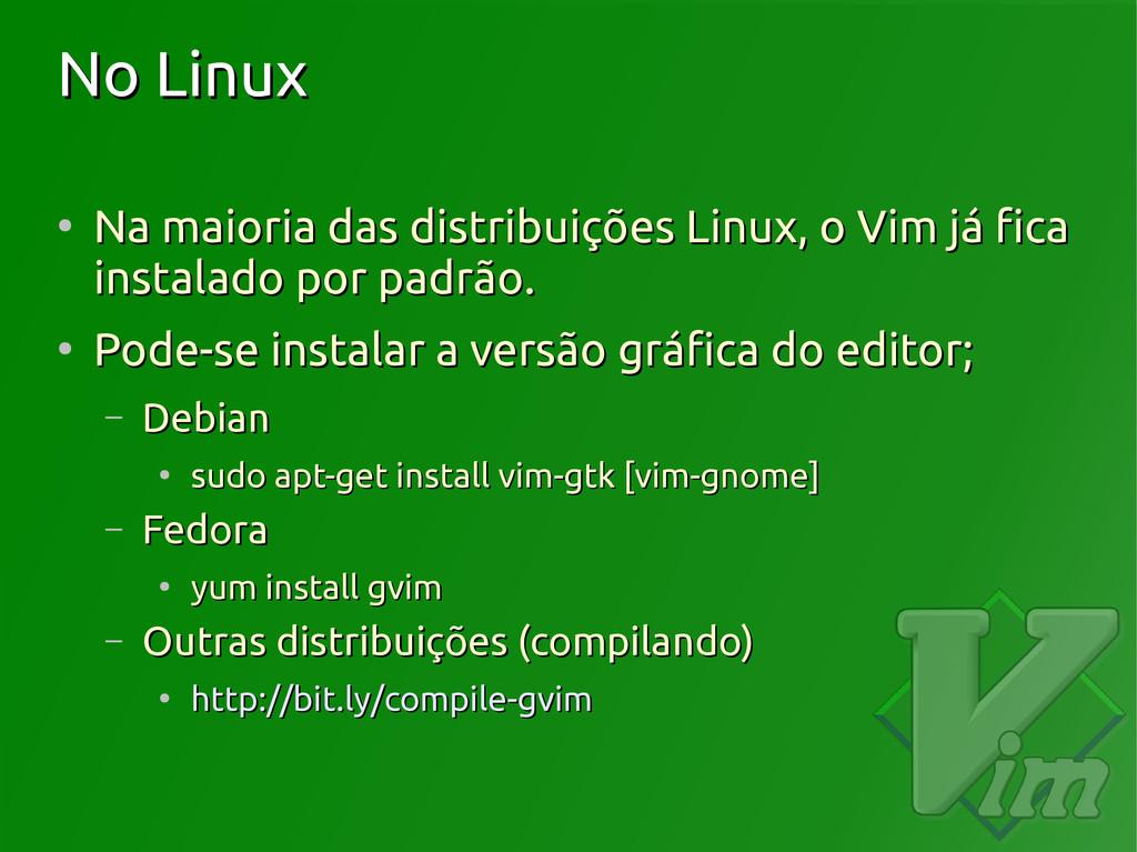 No Linux No Linux ● Na maioria das distribuiçõe...
