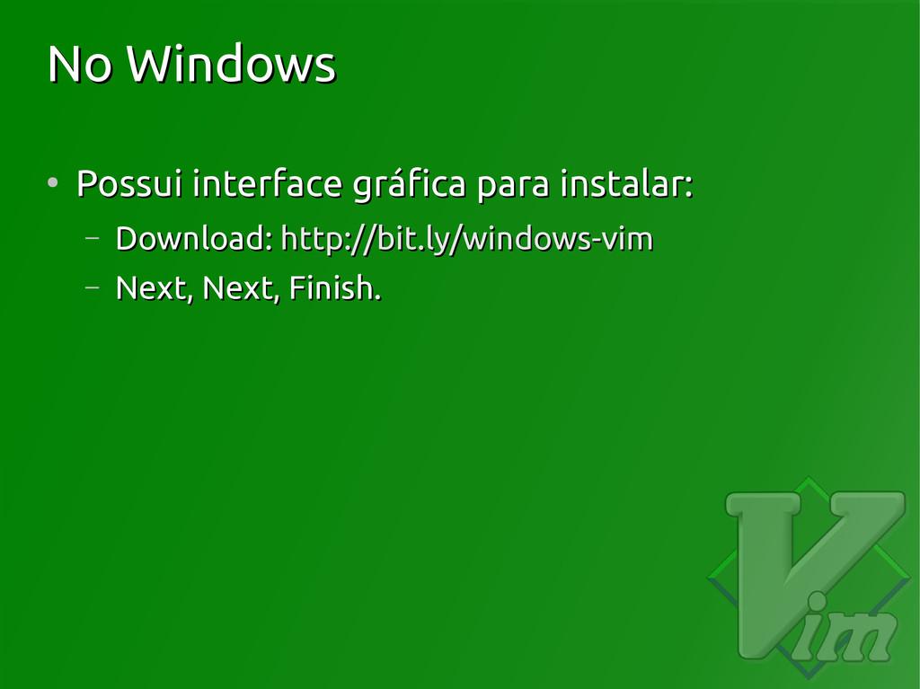 No Windows No Windows ● Possui interface gráfic...