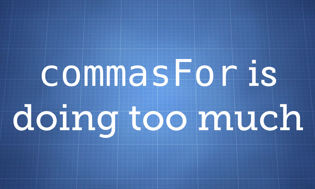 commasFor is doing too much