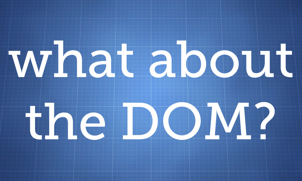 what about the DOM?