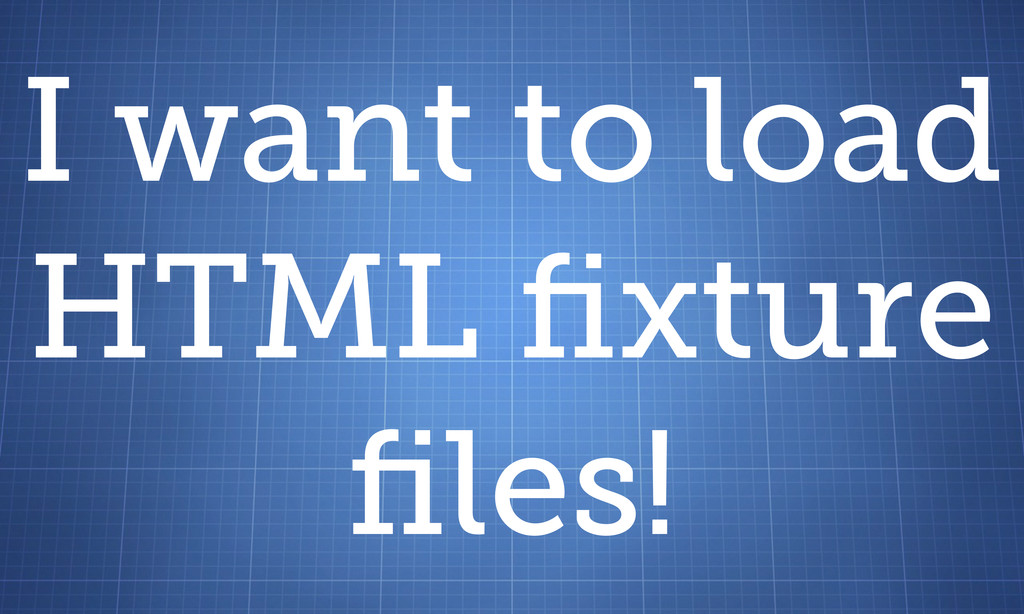 I want to load HTML fixture files!
