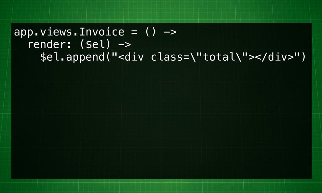 app.views.Invoice = () -> render: ($el) -> $el....