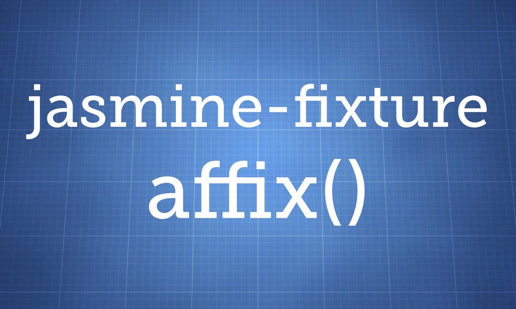 jasmine-fixture a x()