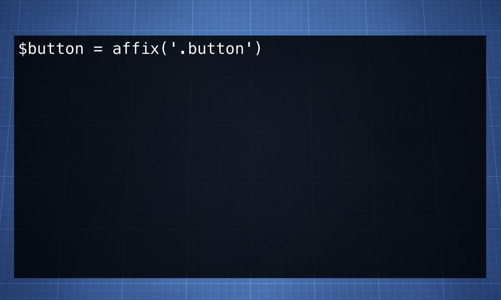 $button = affix('.button')