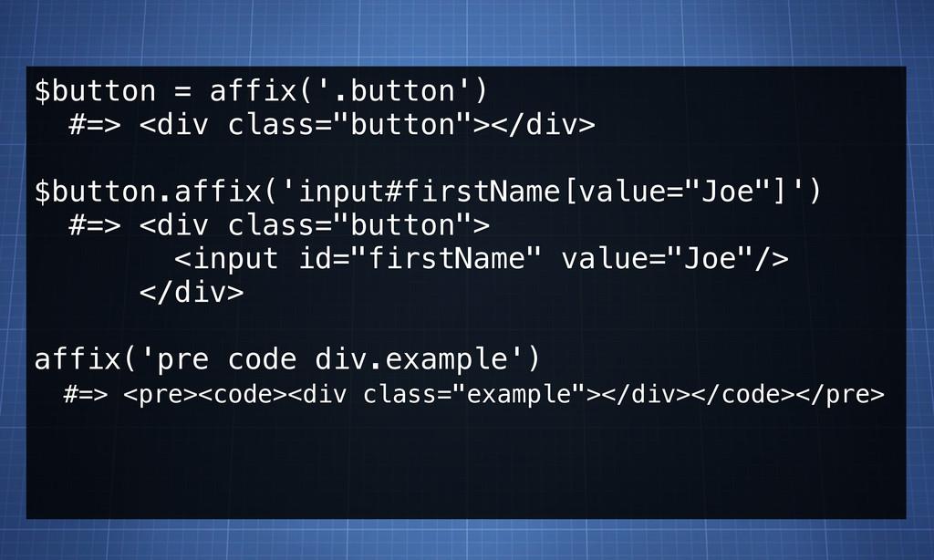 """$button = affix('.button') #=> <div class=""""butt..."""