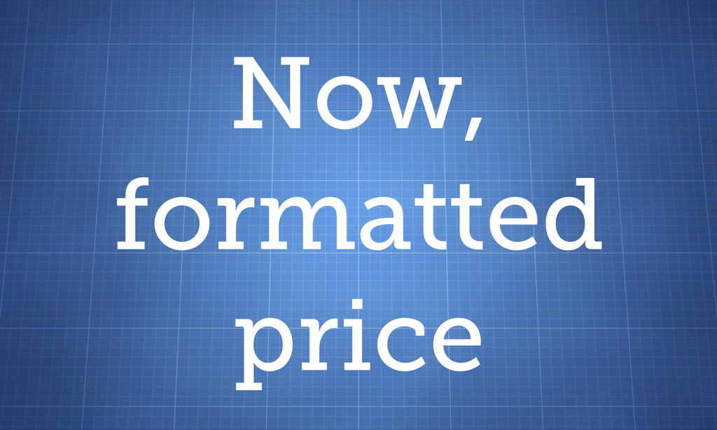 Now, formatted price