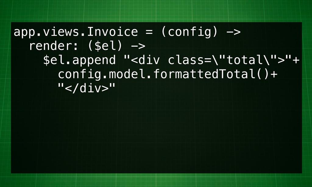 app.views.Invoice = (config) -> render: ($el) -...