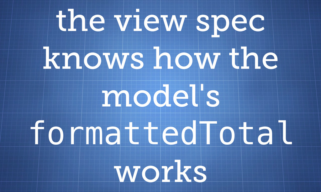 the view spec knows how the model's formattedTo...