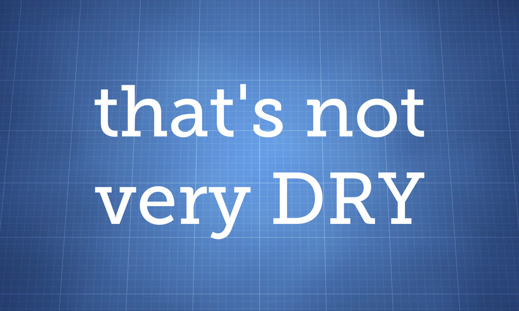 that's not very DRY