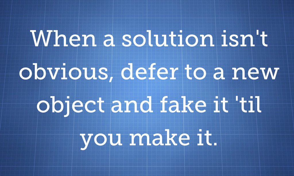 When a solution isn't obvious, defer to a new o...