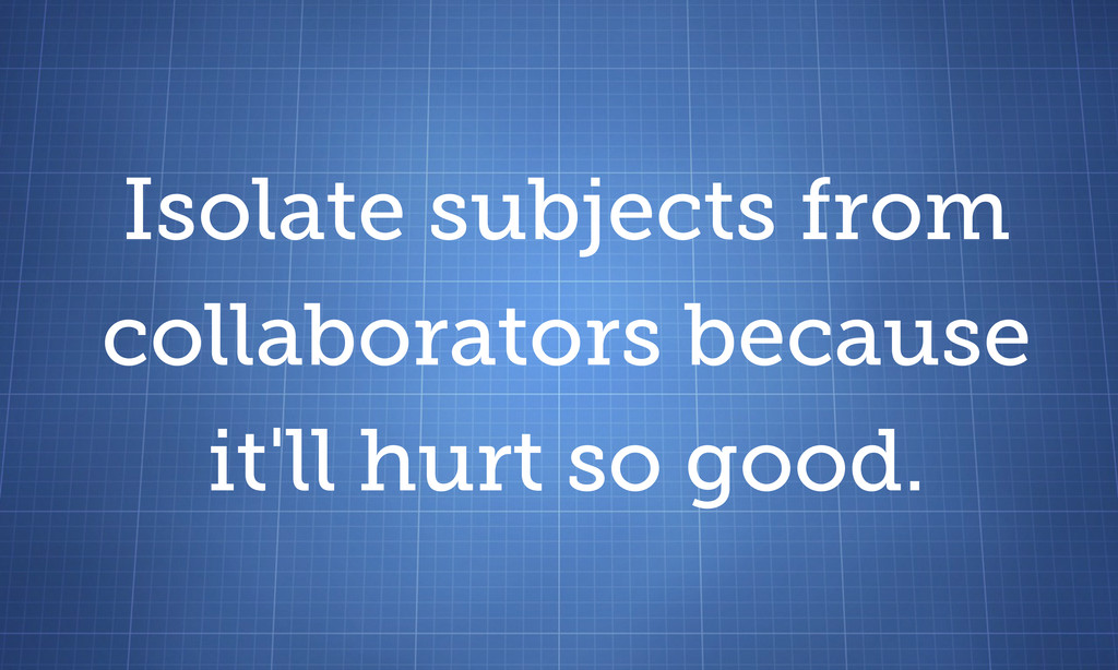 Isolate subjects from collaborators because it'...