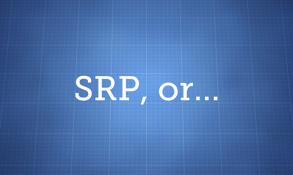 SRP, or...
