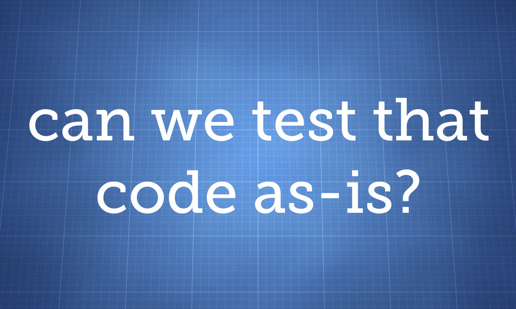 can we test that code as-is?