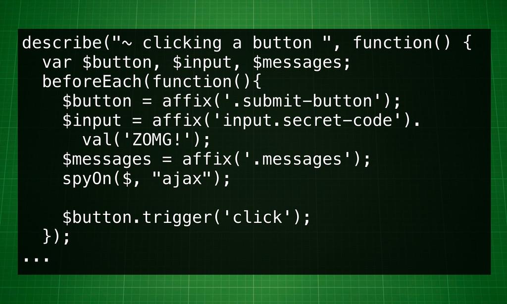 """describe(""""~ clicking a button """", function() { v..."""