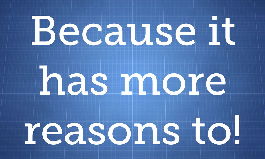 Because it has more reasons to!