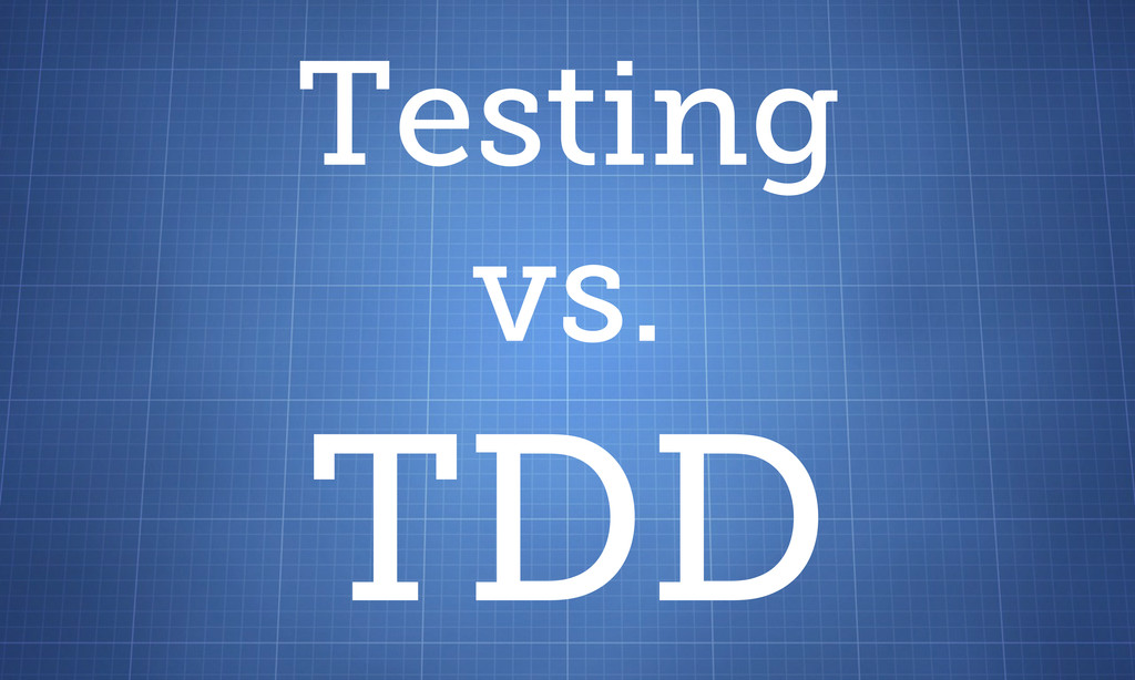Testing vs. TDD