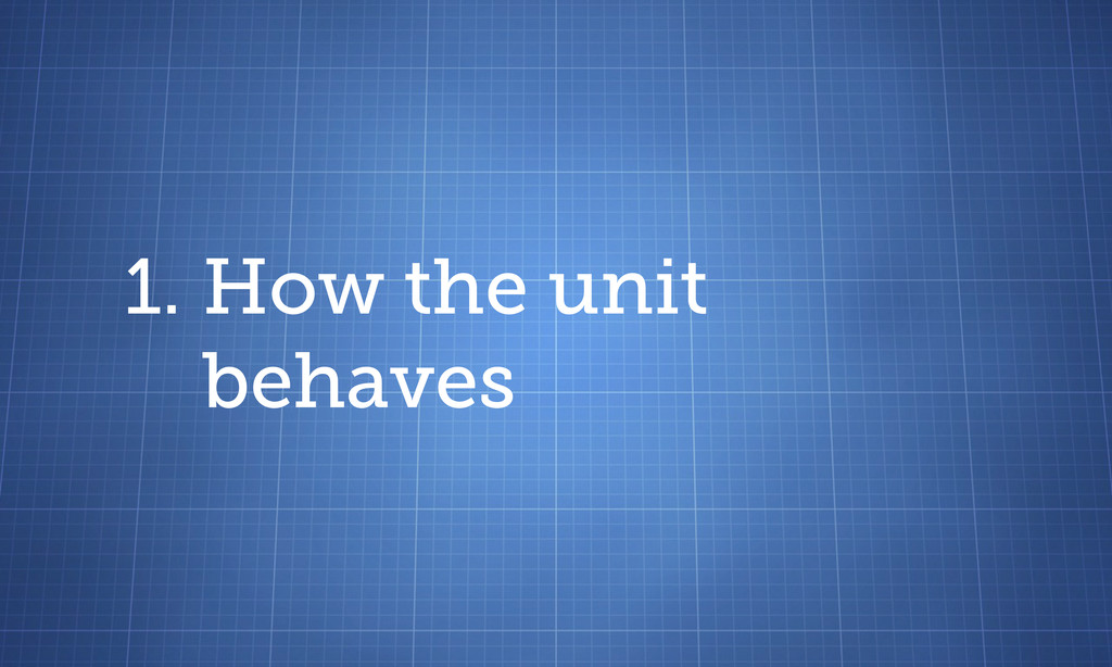 1. How the unit behaves
