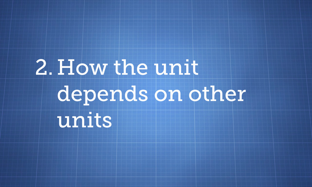 2. How the unit depends on other units