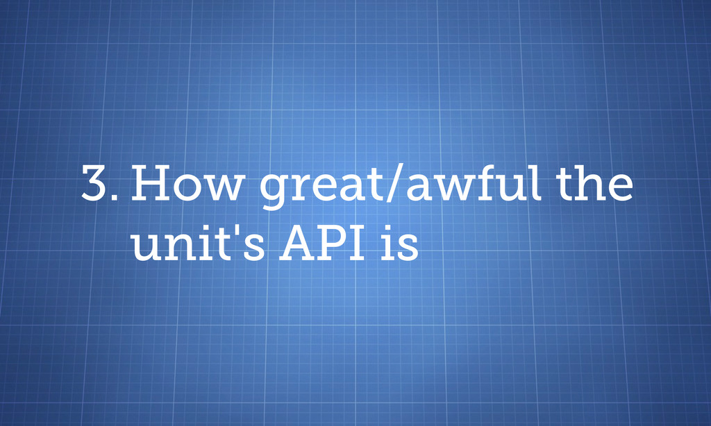 3. How great/awful the unit's API is