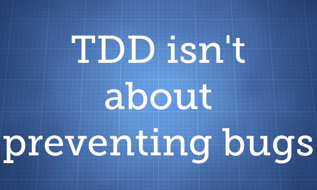 TDD isn't about preventing bugs