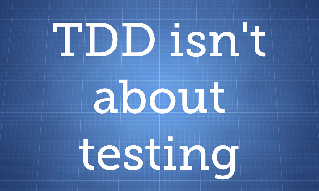 TDD isn't about testing