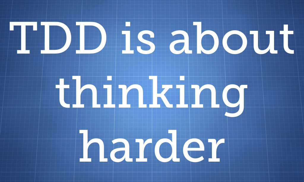 TDD is about thinking harder