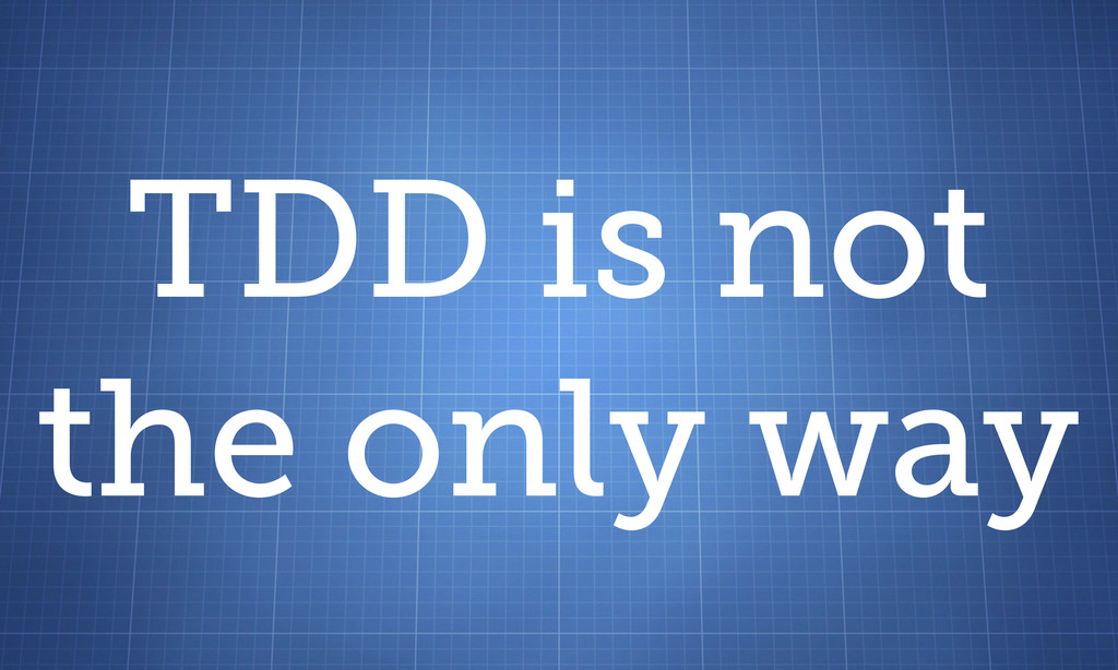 TDD is not the only way