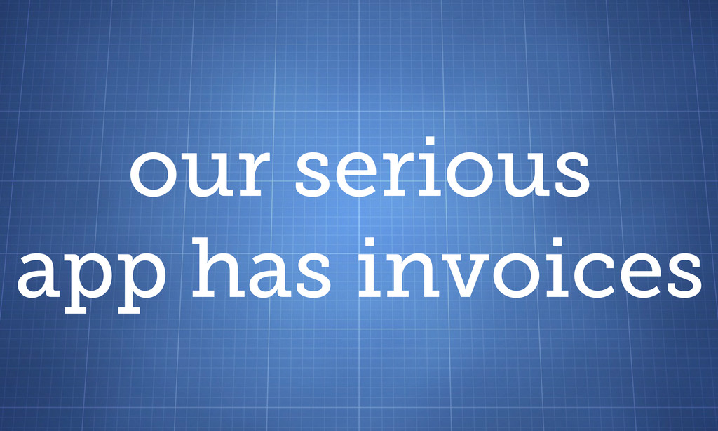 our serious app has invoices