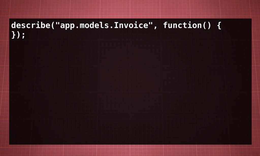 "describe(""app.models.Invoice"", function() { });"