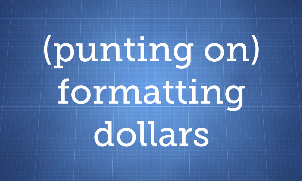 (punting on) formatting dollars