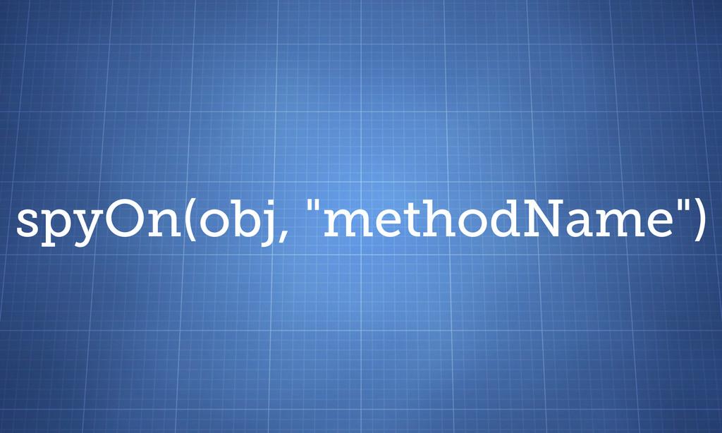 """spyOn(obj, """"methodName"""")"""