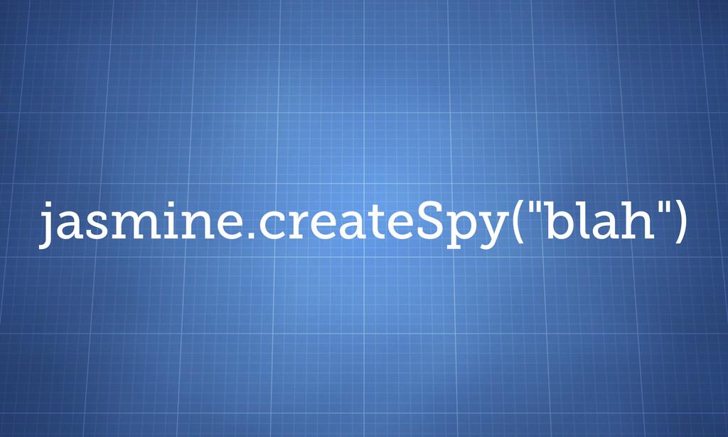 "jasmine.createSpy(""blah"")"