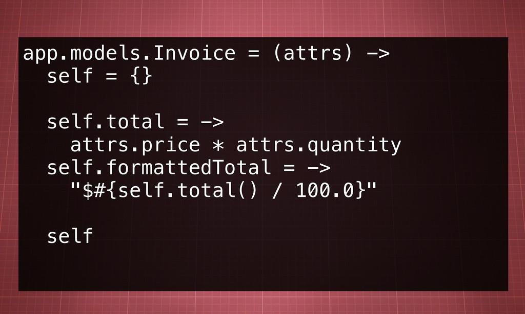 app.models.Invoice = (attrs) -> self = {} self....