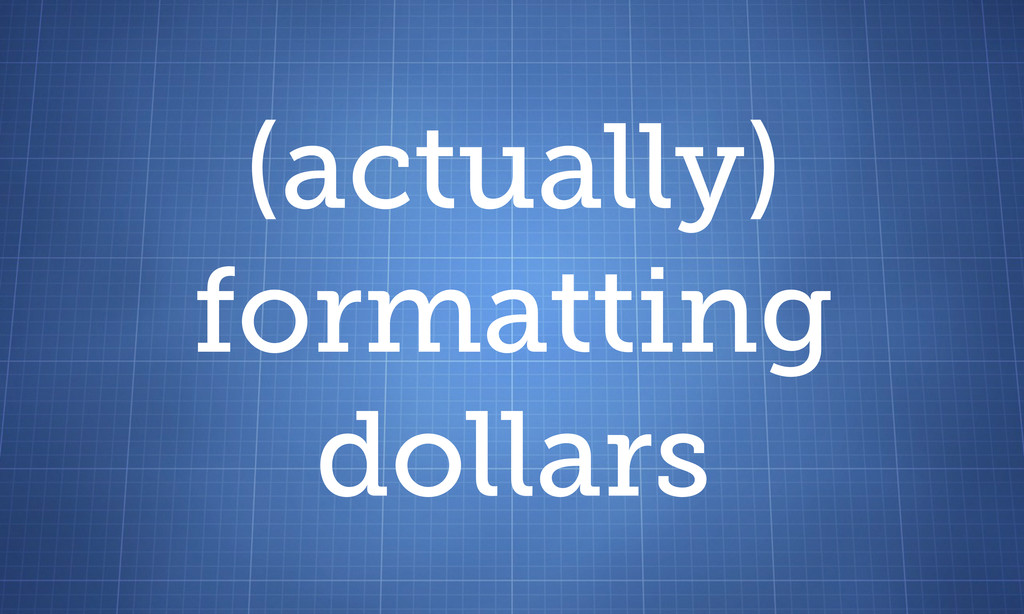 (actually) formatting dollars