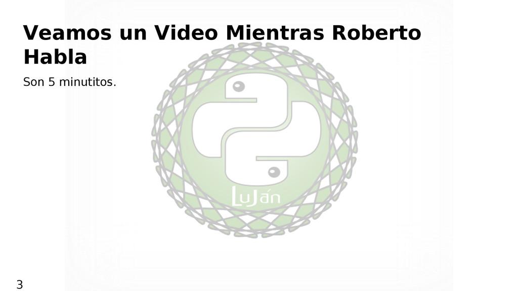 Veamos un Video Mientras Roberto Habla Son 5 mi...