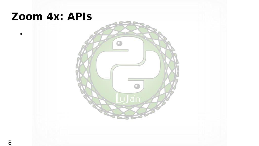 Zoom 4x: APIs • 8