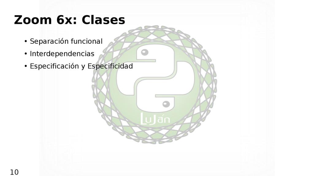 Zoom 6x: Clases • Separación funcional • Interd...