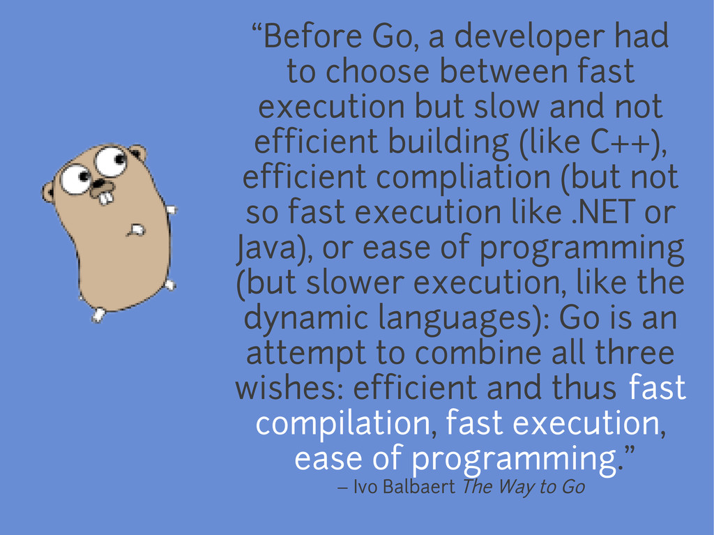 """Before Go, a developer had to choose between f..."
